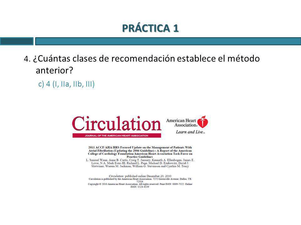 PRÁCTICA 1 4. ¿Cuántas clases de recomendación establece el método anterior? c) 4 (I, IIa, IIb, III)