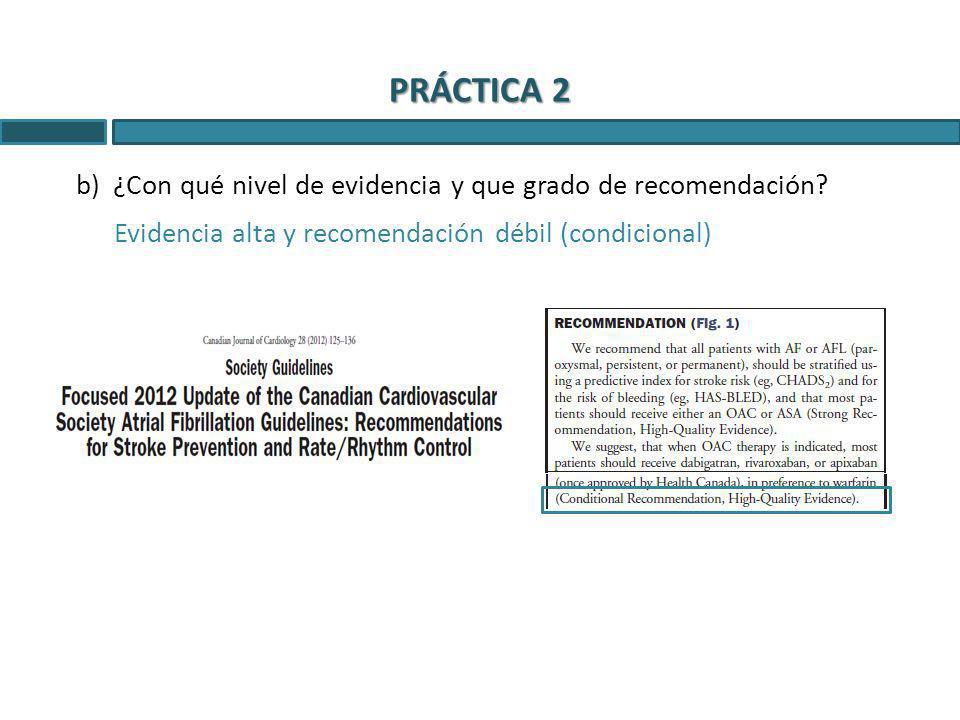 PRÁCTICA 2 b)¿Con qué nivel de evidencia y que grado de recomendación? Evidencia alta y recomendación débil (condicional)
