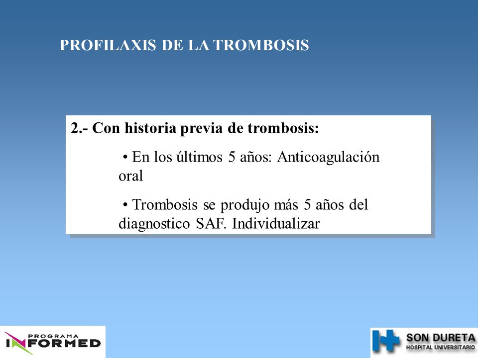 PROFILAXIS DE LA TROMBOSIS 2.- Con historia previa de trombosis: En los últimos 5 años: Anticoagulación oral Trombosis se produjo más 5 años del diagn