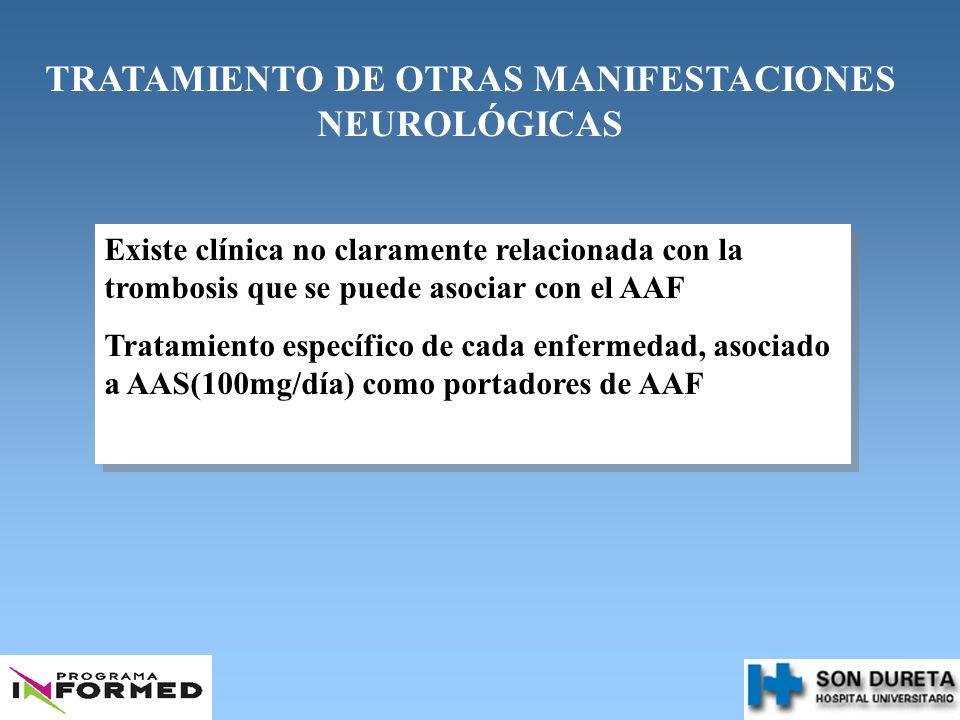 TRATAMIENTO DE OTRAS MANIFESTACIONES NEUROLÓGICAS Existe clínica no claramente relacionada con la trombosis que se puede asociar con el AAF Tratamient