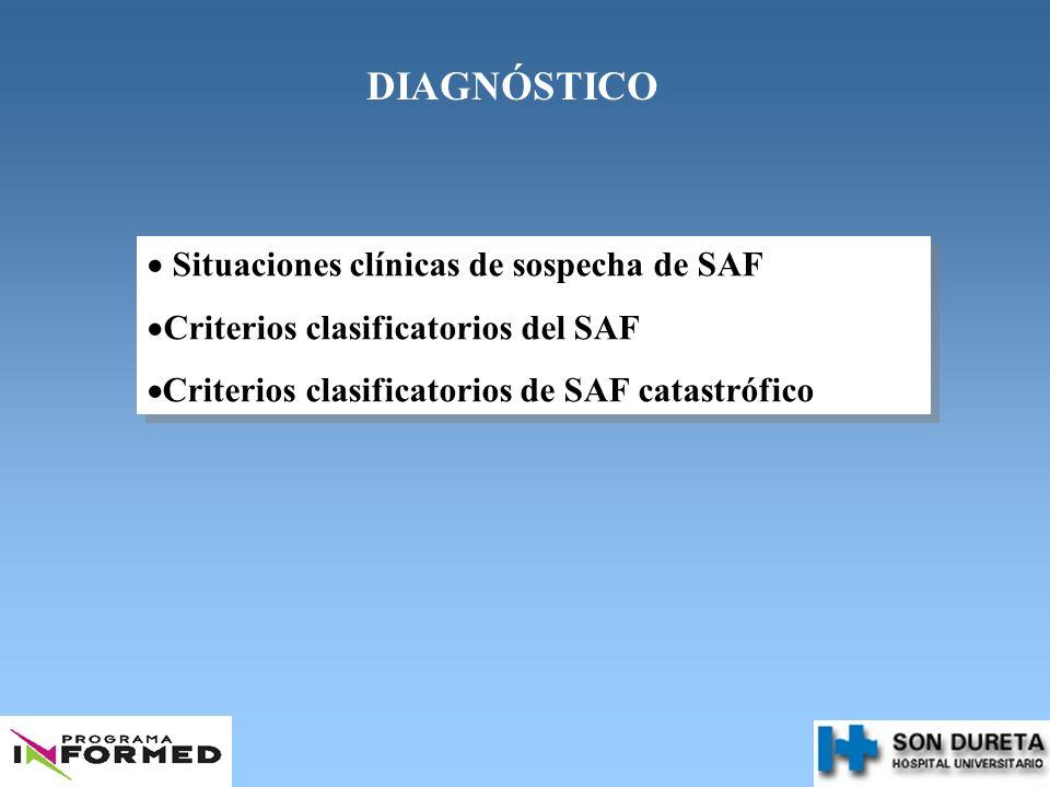 DIAGNÓSTICO Situaciones clínicas de sospecha de SAF Criterios clasificatorios del SAF Criterios clasificatorios de SAF catastrófico Situaciones clínic