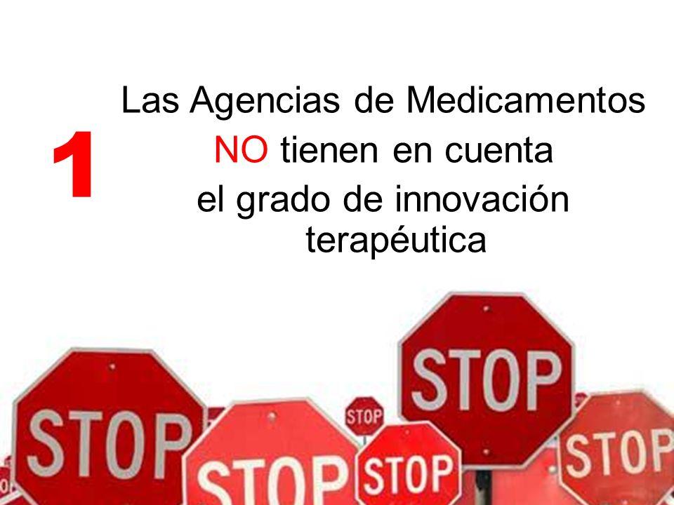 Las Agencias de Medicamentos NO tienen en cuenta el grado de innovación terapéutica 1