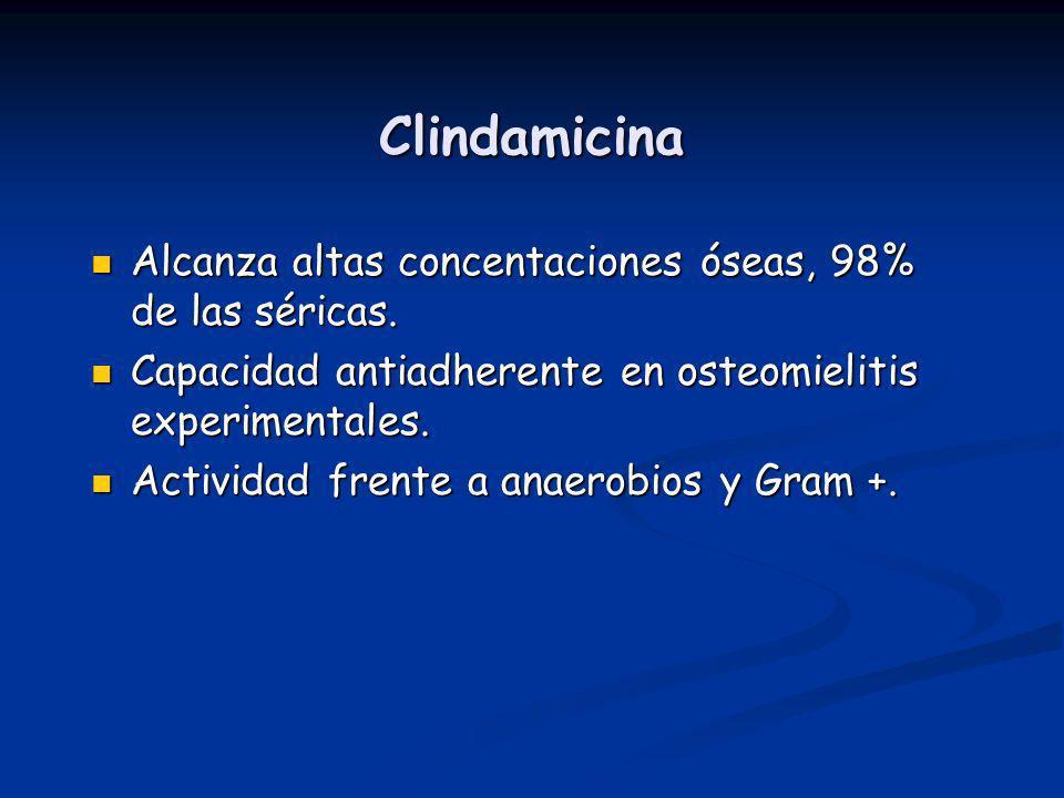 Clindamicina Alcanza altas concentaciones óseas, 98% de las séricas. Alcanza altas concentaciones óseas, 98% de las séricas. Capacidad antiadherente e