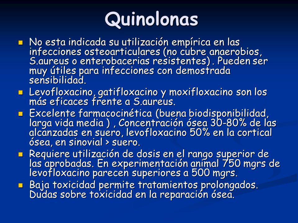 Quinolonas No esta indicada su utilización empírica en las infecciones osteoarticulares (no cubre anaerobios, S.aureus o enterobacerias resistentes).