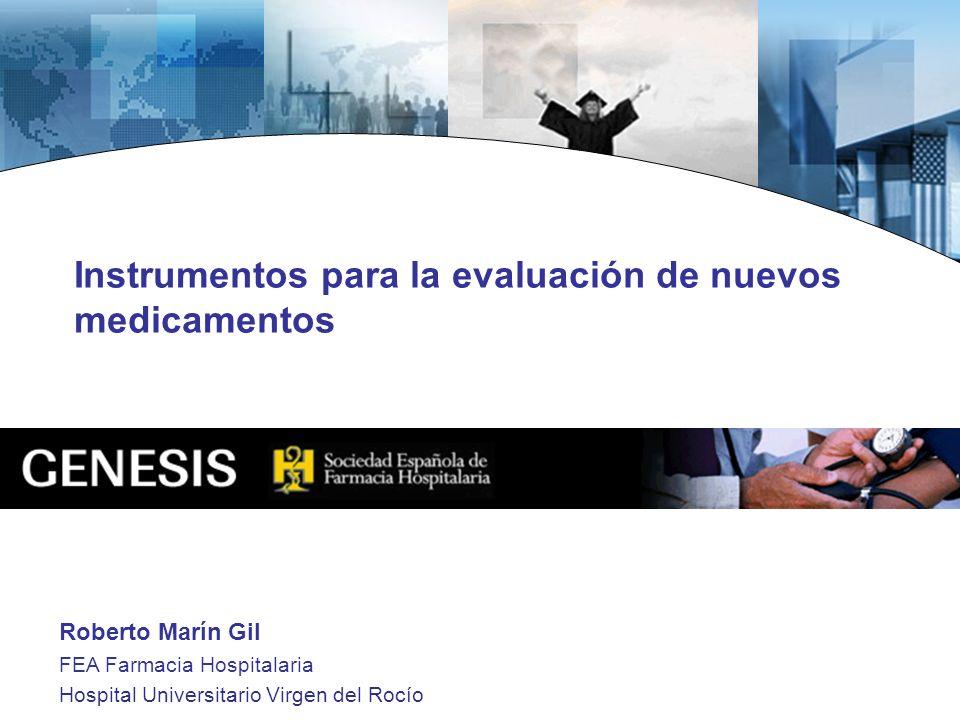 Instrumentos para la evaluación de nuevos medicamentos Roberto Marín Gil FEA Farmacia Hospitalaria Hospital Universitario Virgen del Rocío