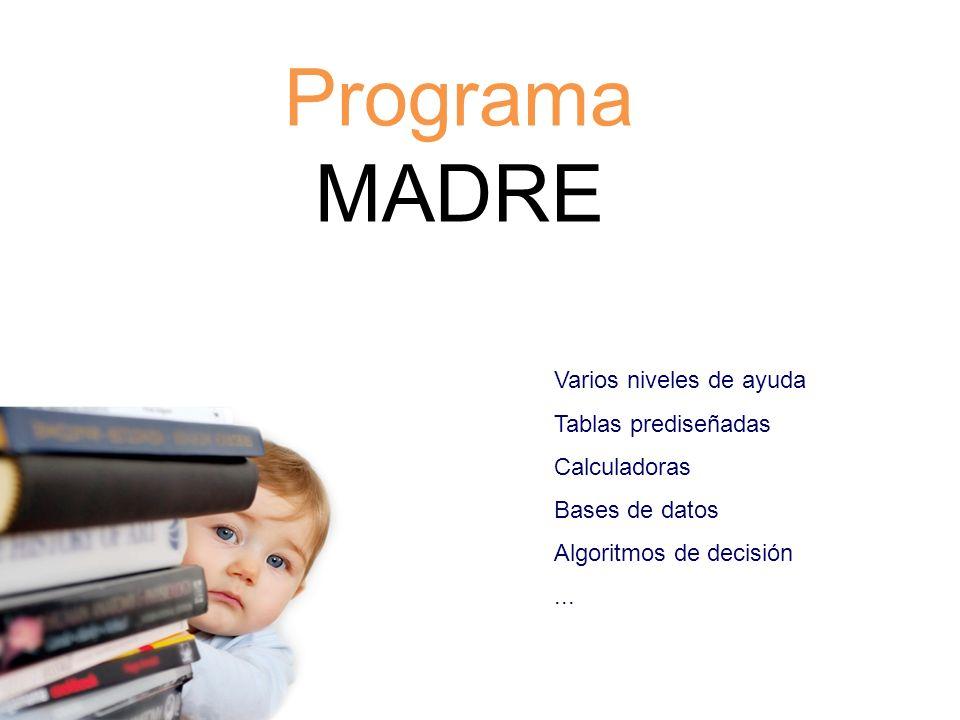 Programa MADRE Varios niveles de ayuda Tablas prediseñadas Calculadoras Bases de datos Algoritmos de decisión...