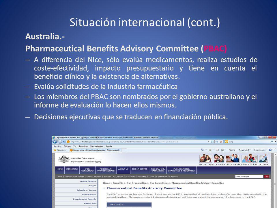 Situación internacional (cont.) Australia.- Pharmaceutical Benefits Advisory Committee (PBAC) – A diferencia del Nice, sólo evalúa medicamentos, reali