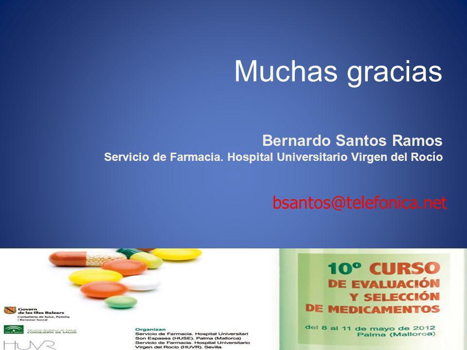 Muchas gracias Bernardo Santos Ramos Servicio de Farmacia. Hospital Universitario Virgen del Rocío bsantos@telefonica.net