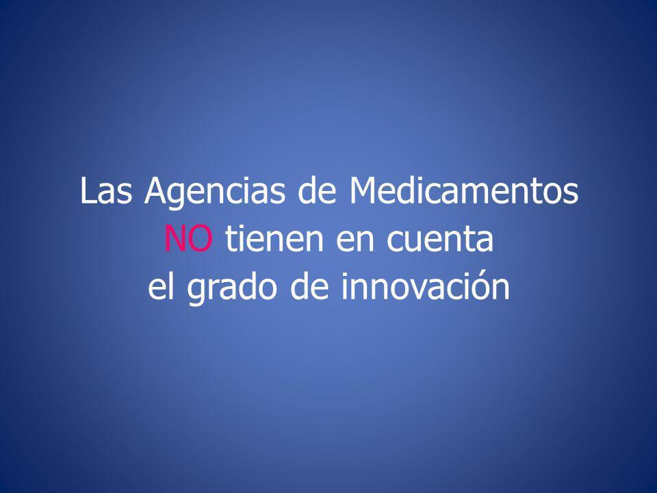 Las Agencias de Medicamentos NO tienen en cuenta el grado de innovación