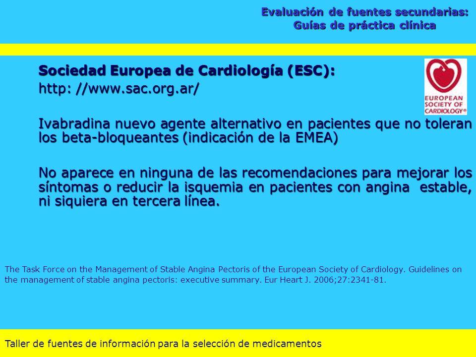 Taller de fuentes de información para la selección de medicamentos Sociedad Europea de Cardiología (ESC): http: //www.sac.org.ar/ Ivabradina nuevo age