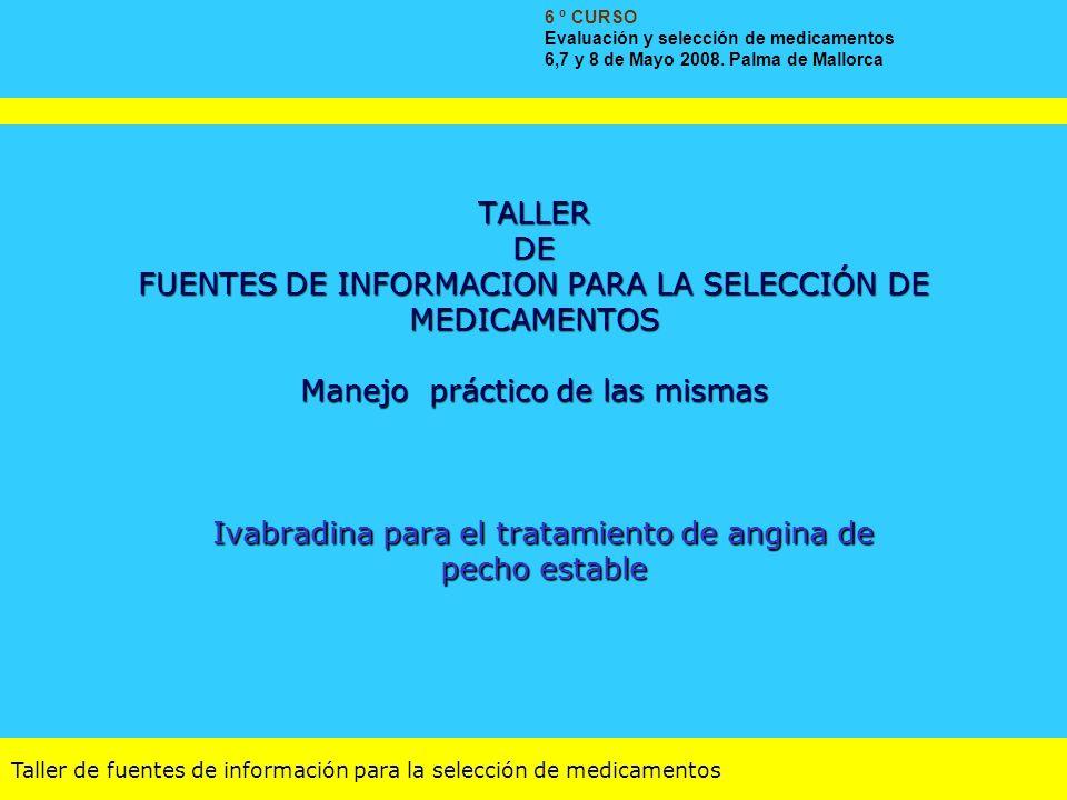 Taller de fuentes de información para la selección de medicamentos TALLER DE FUENTES DE INFORMACION PARA LA SELECCIÓN DE MEDICAMENTOS Manejo práctico