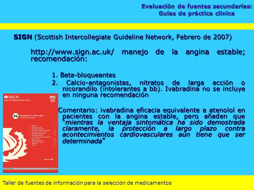 Taller de fuentes de información para la selección de medicamentos SIGN (Scottish Intercollegiate Guideline Network, Febrero de 2007) http://www.sign.
