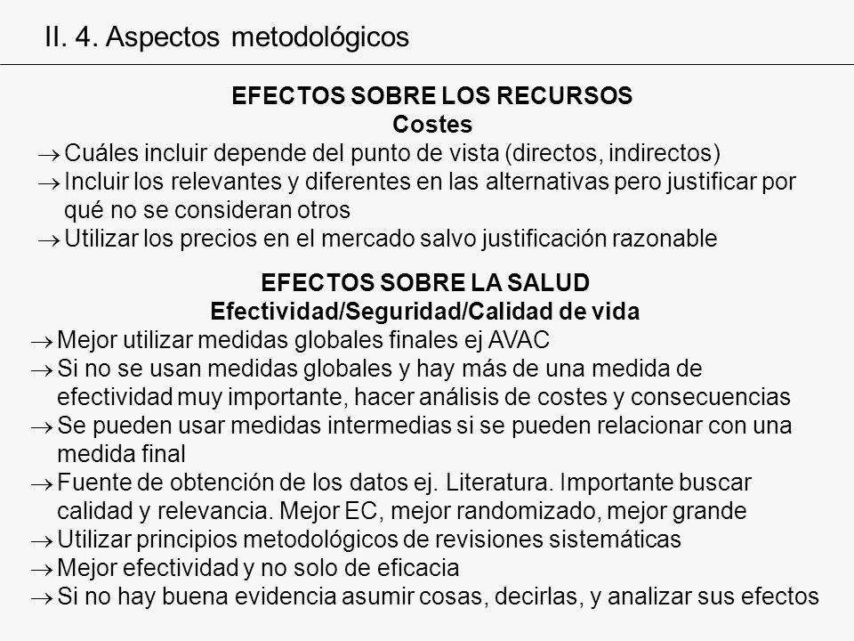 EFECTOS SOBRE LOS RECURSOS Costes Cuáles incluir depende del punto de vista (directos, indirectos) Incluir los relevantes y diferentes en las alternat