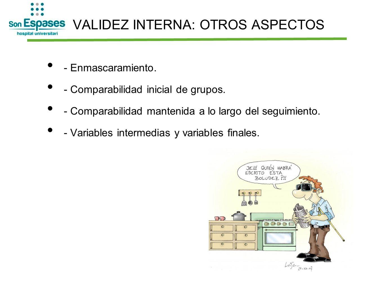 VALIDEZ INTERNA: OTROS ASPECTOS - Enmascaramiento. - Comparabilidad inicial de grupos. - Comparabilidad mantenida a lo largo del seguimiento. - Variab