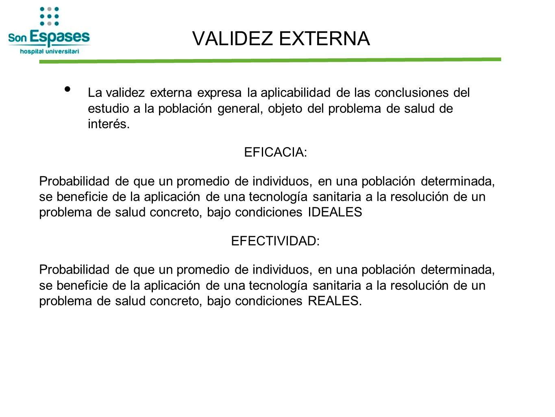 VALIDEZ EXTERNA La validez externa expresa la aplicabilidad de las conclusiones del estudio a la población general, objeto del problema de salud de in