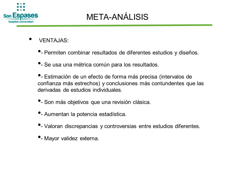 META-ANÁLISIS VENTAJAS: - Permiten combinar resultados de diferentes estudios y diseños. - Se usa una métrica común para los resultados. - Estimación