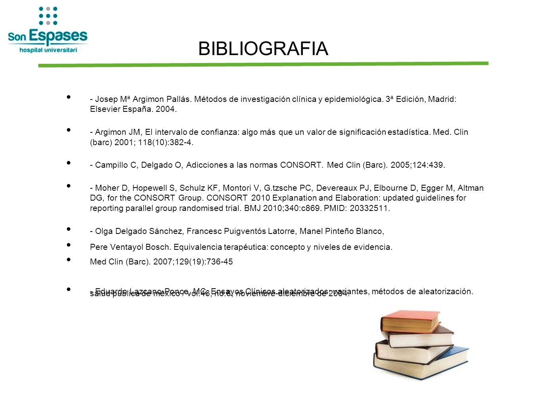 BIBLIOGRAFIA - Josep Mª Argimon Pallás. Métodos de investigación clínica y epidemiológica. 3ª Edición, Madrid: Elsevier España. 2004. - Argimon JM, El