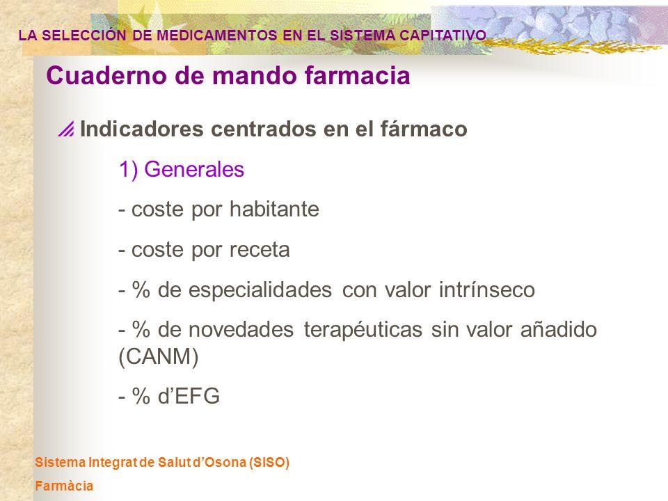 LA SELECCIÓN DE MEDICAMENTOS EN EL SISTEMA CAPITATIVO Sistema Integrat de Salut dOsona (SISO) Farmàcia Indicadores centrados en el fármaco 1) Generale
