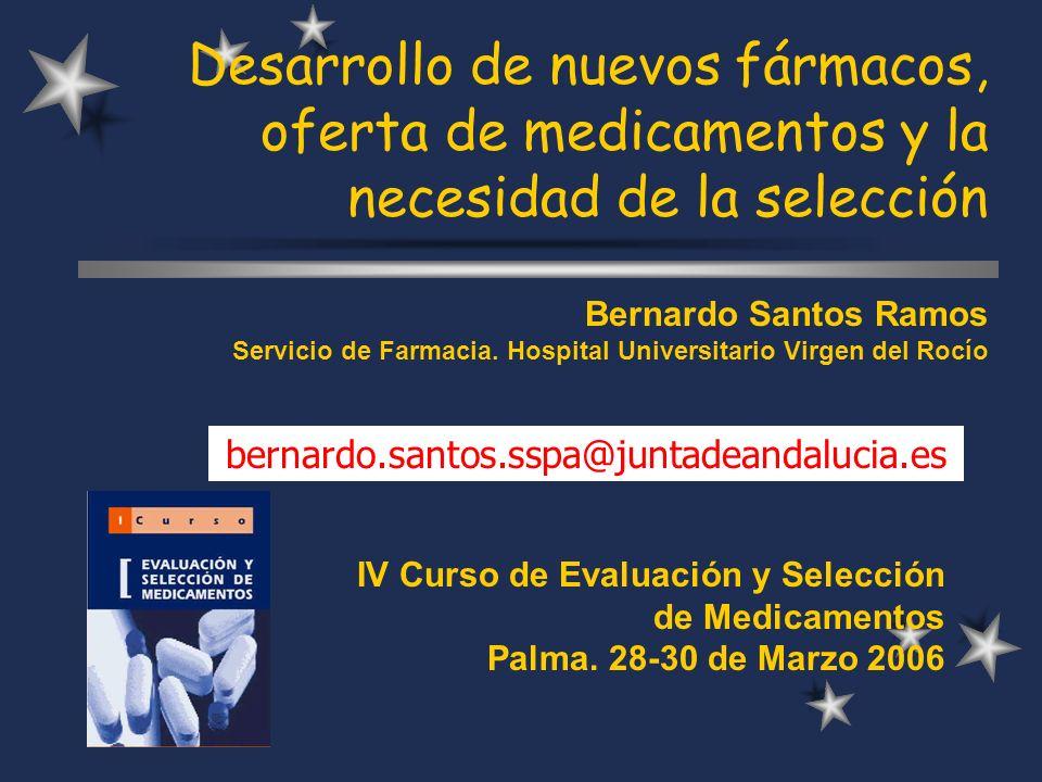 Desarrollo de nuevos fármacos, oferta de medicamentos y la necesidad de la selección Bernardo Santos Ramos Servicio de Farmacia.