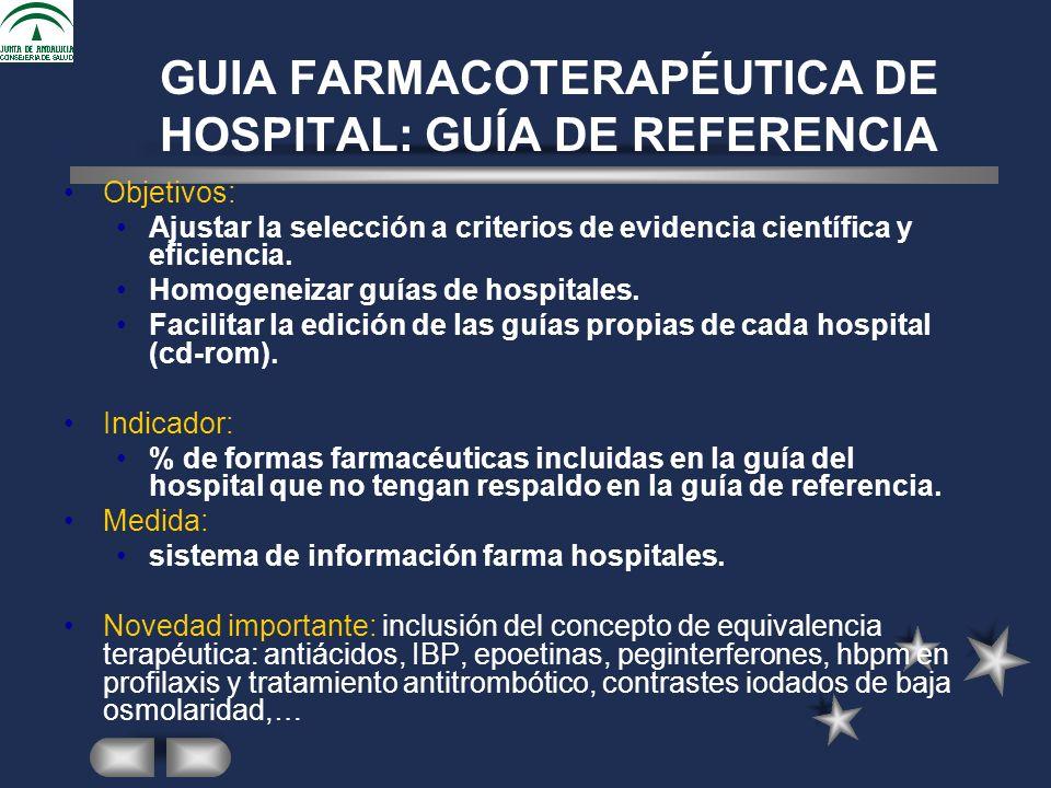 GUIA FARMACOTERAPÉUTICA DE HOSPITAL: GUÍA DE REFERENCIA Objetivos: Ajustar la selección a criterios de evidencia científica y eficiencia.