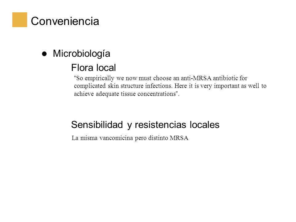 Conveniencia Microbiología Flora local Sensibilidad y resistencias locales So empirically we now must choose an anti-MRSA antibiotic for complicated s