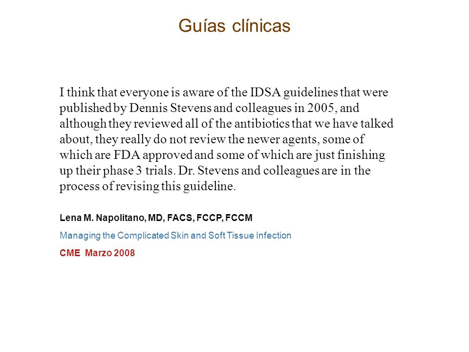 Guías clínicas I think that everyone is aware of the IDSA guidelines that were published by Dennis Stevens and colleagues in 2005, and although they r