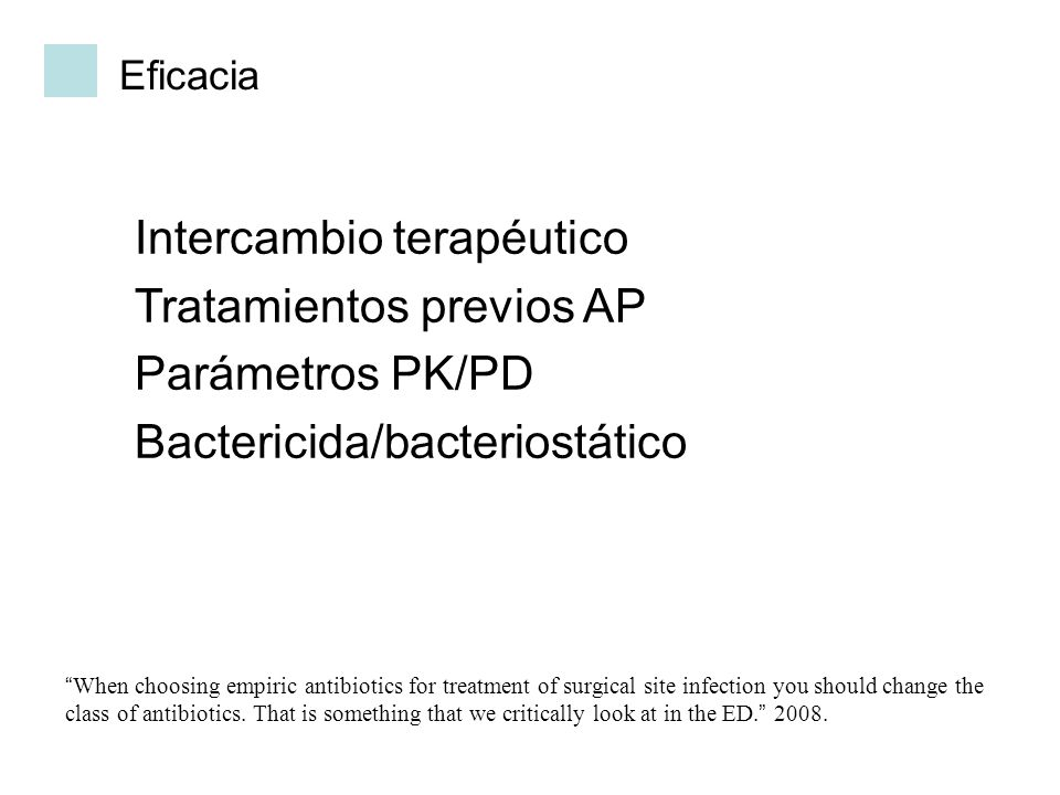 Eficacia Intercambio terapéutico Tratamientos previos AP Parámetros PK/PD Bactericida/bacteriostático When choosing empiric antibiotics for treatment
