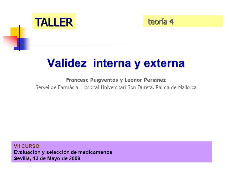 VII CURSO Evaluación y selección de medicamenos Sevilla, 13 de Mayo de 2009 Validez interna y externa Francesc Puigventós y Leonor Periáñez Servei de