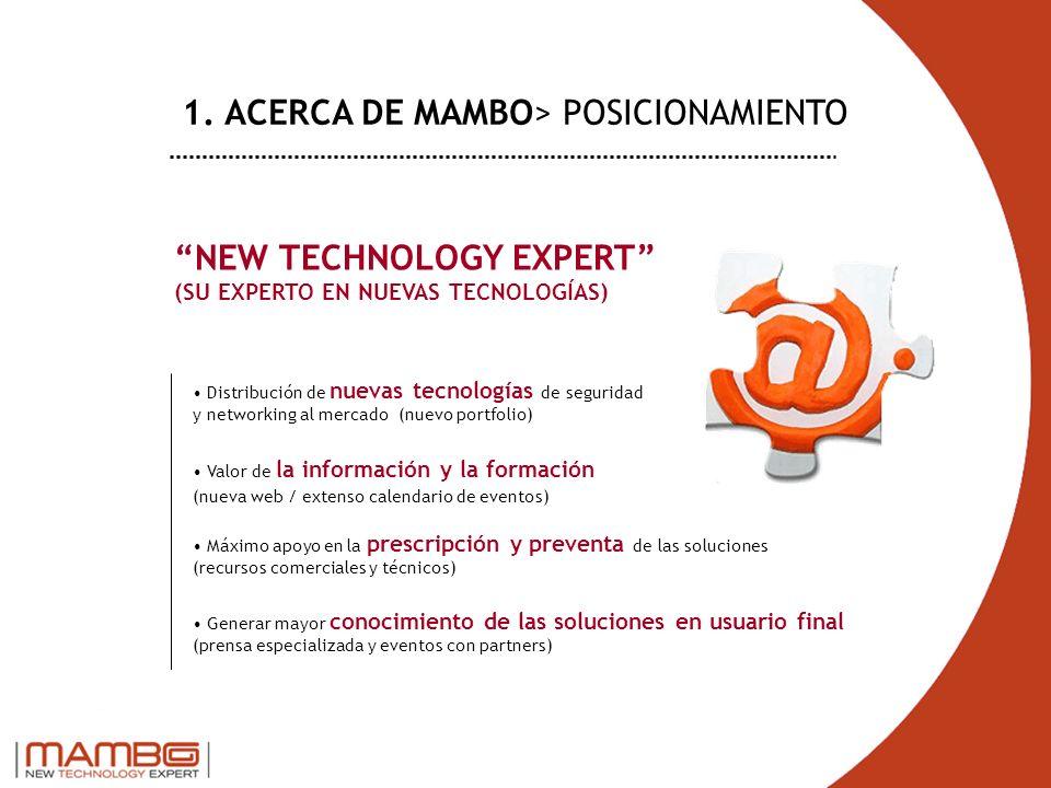 NEW TECHNOLOGY EXPERT (SU EXPERTO EN NUEVAS TECNOLOGÍAS) Distribución de nuevas tecnologías de seguridad y networking al mercado (nuevo portfolio) Valor de la información y la formación (nueva web / extenso calendario de eventos) 1.