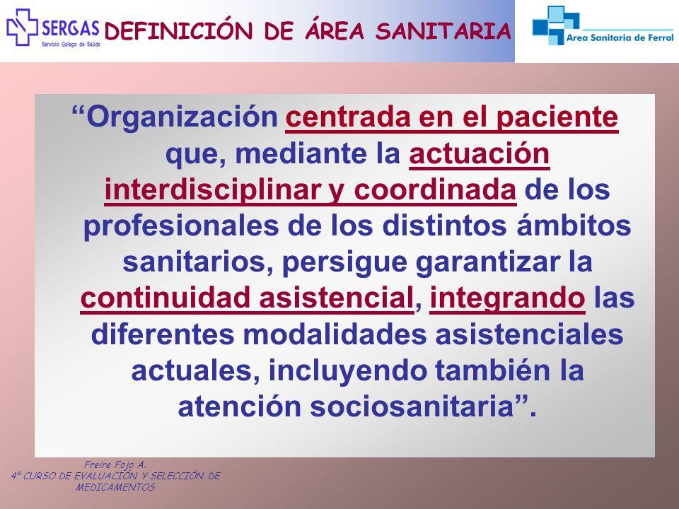 Freire Fojo A. 4º CURSO DE EVALUACIÓN Y SELECCIÓN DE MEDICAMENTOS DEFINICIÓN DE ÁREA SANITARIA Organización centrada en el paciente que, mediante la a