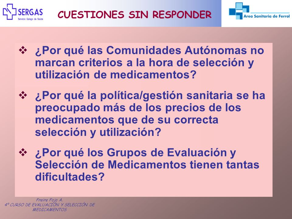 Freire Fojo A. 4º CURSO DE EVALUACIÓN Y SELECCIÓN DE MEDICAMENTOS ¿Por qué las Comunidades Autónomas no marcan criterios a la hora de selección y util