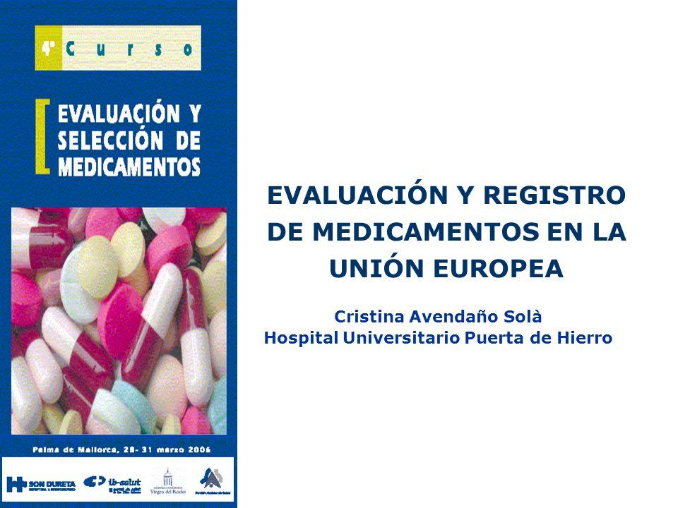 EVALUACIÓN Y REGISTRO DE MEDICAMENTOS EN LA UNIÓN EUROPEA Cristina Avendaño Solà Hospital Universitario Puerta de Hierro
