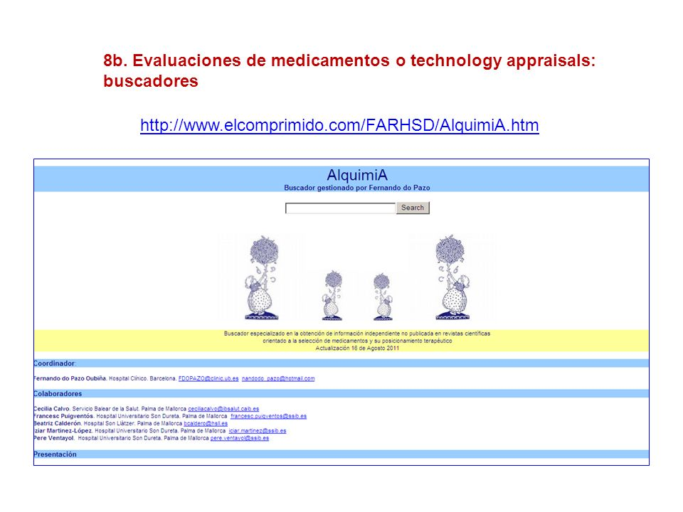 http://www.elcomprimido.com/FARHSD/AlquimiA.htm 8b. Evaluaciones de medicamentos o technology appraisals: buscadores