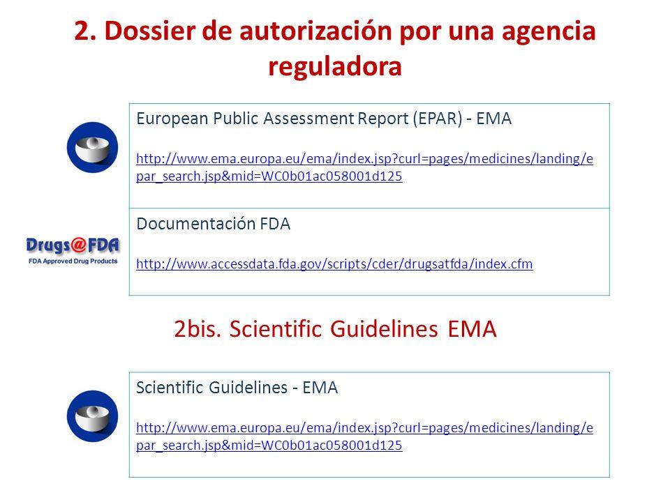 2. Dossier de autorización por una agencia reguladora European Public Assessment Report (EPAR) - EMA http://www.ema.europa.eu/ema/index.jsp?curl=pages