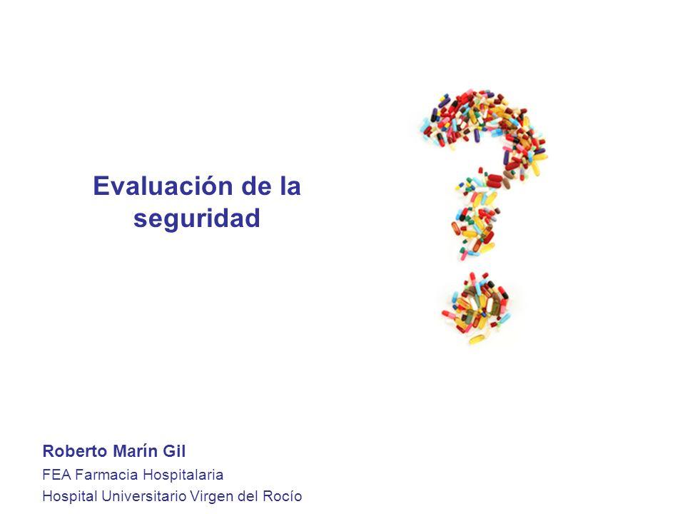 Evaluación de la seguridad Roberto Marín Gil FEA Farmacia Hospitalaria Hospital Universitario Virgen del Rocío
