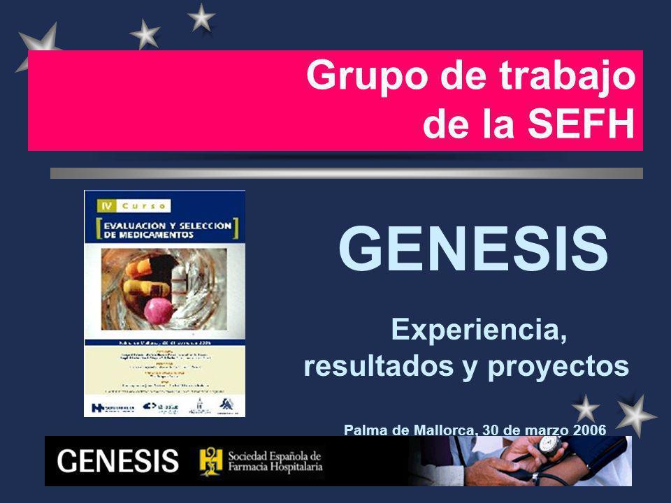Grupo de trabajo de la SEFH GENESIS Experiencia, resultados y proyectos Palma de Mallorca, 30 de marzo 2006