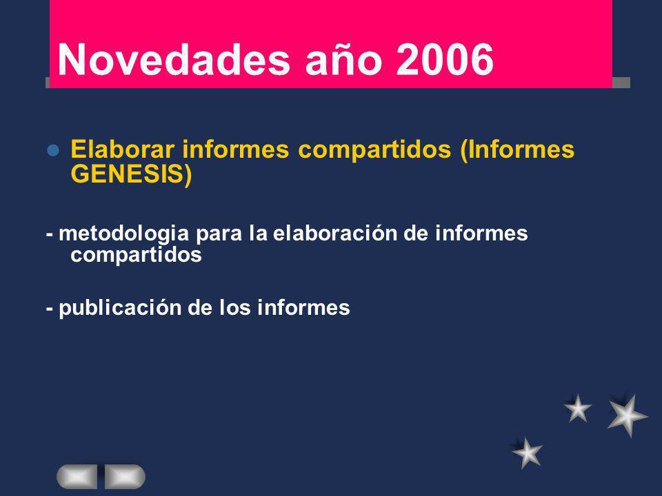Novedades año 2006 Elaborar informes compartidos (Informes GENESIS) - metodologia para la elaboración de informes compartidos - publicación de los inf