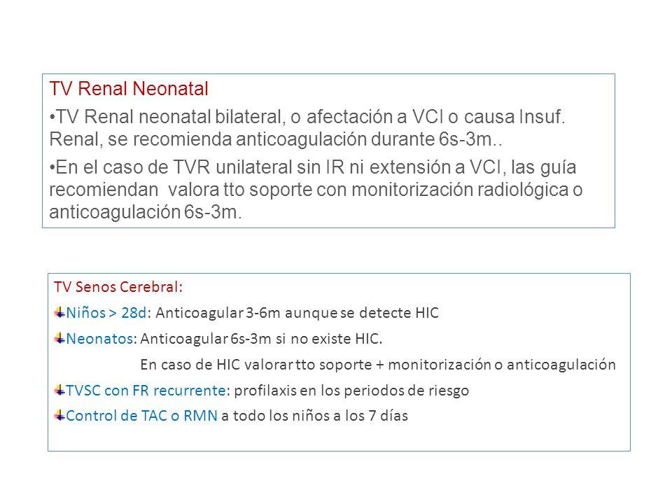 TV Renal Neonatal TV Renal neonatal bilateral, o afectación a VCI o causa Insuf. Renal, se recomienda anticoagulación durante 6s-3m.. En el caso de TV