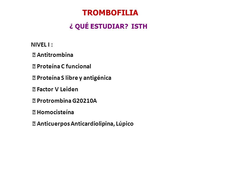 NIVEL I : Antitrombina Proteína C funcional Proteína S libre y antigénica Factor V Leiden Protrombina G20210A Homocisteína Anticuerpos Anticardiolipin