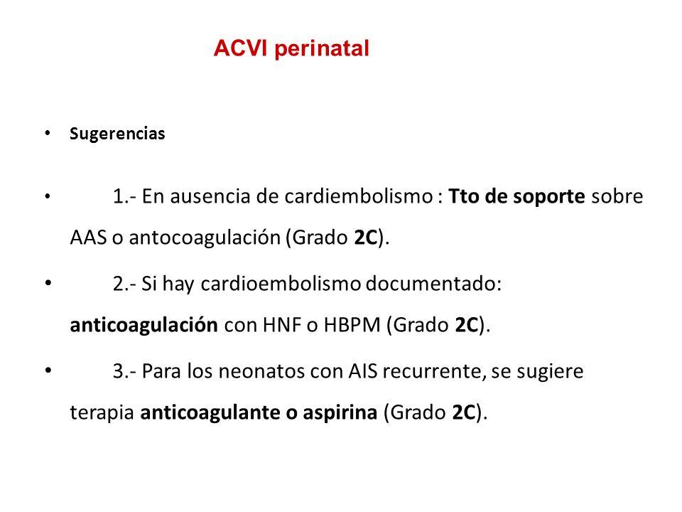 Sugerencias 1.- En ausencia de cardiembolismo : Tto de soporte sobre AAS o antocoagulación (Grado 2C). 2.- Si hay cardioembolismo documentado: anticoa