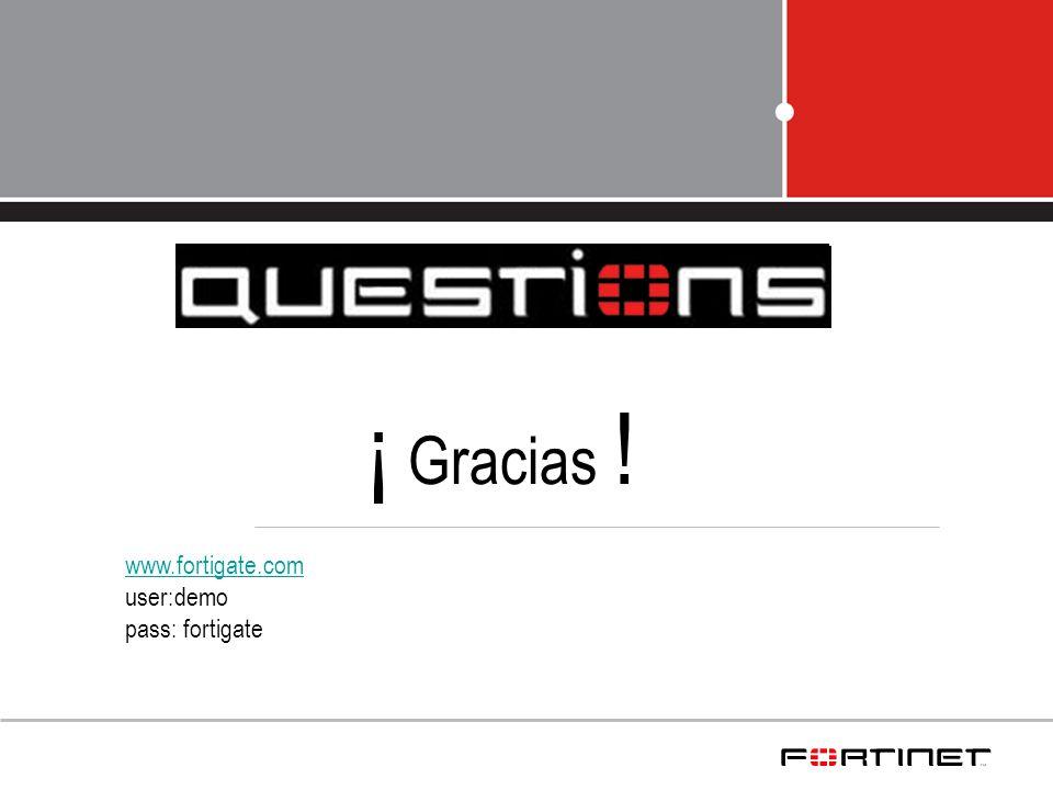 ¡ Gracias ! www.fortigate.com www.fortigate.com user:demo pass: fortigate