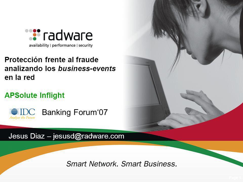 Page 1 Protección frente al fraude analizando los business-events en la red APSolute Inflight Jesus Diaz – jesusd@radware.com Banking Forum07