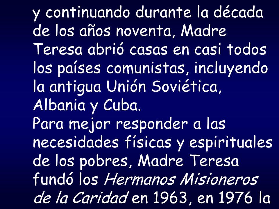 y continuando durante la década de los años noventa, Madre Teresa abrió casas en casi todos los países comunistas, incluyendo la antigua Unión Soviéti