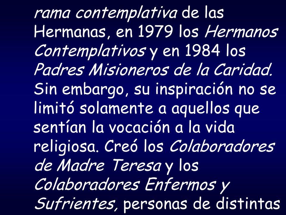 rama contemplativa de las Hermanas, en 1979 los Hermanos Contemplativos y en 1984 los Padres Misioneros de la Caridad. Sin embargo, su inspiración no