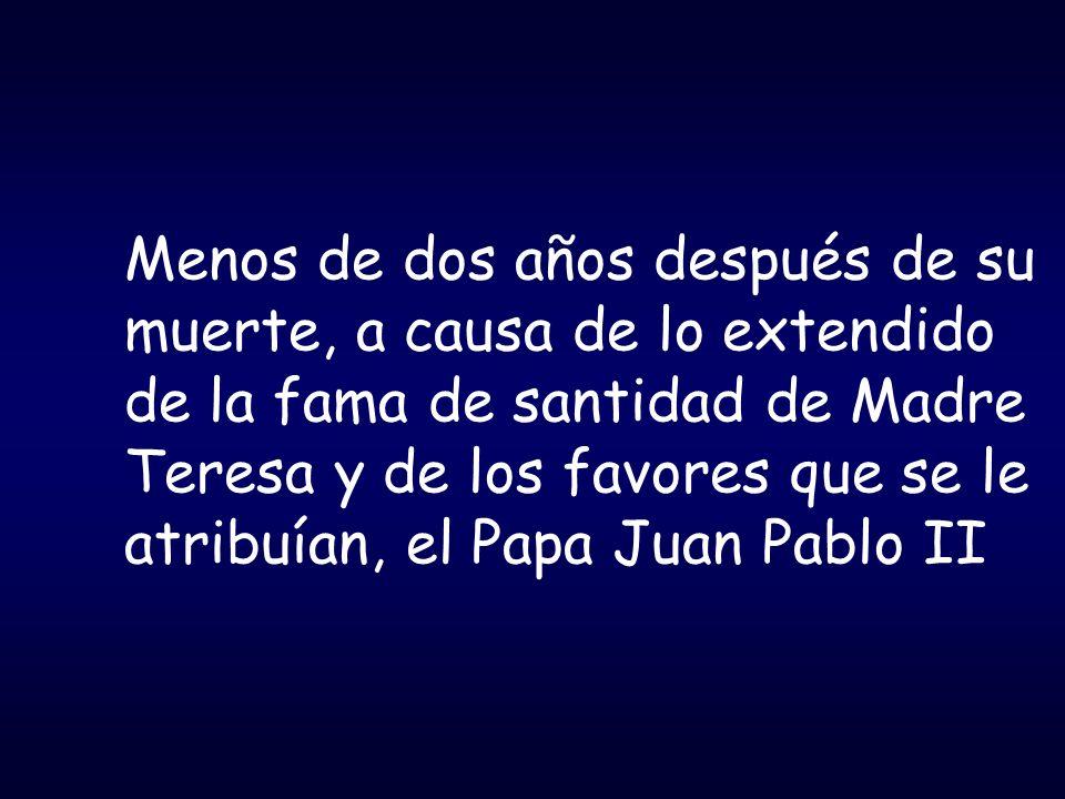 Menos de dos años después de su muerte, a causa de lo extendido de la fama de santidad de Madre Teresa y de los favores que se le atribuían, el Papa J