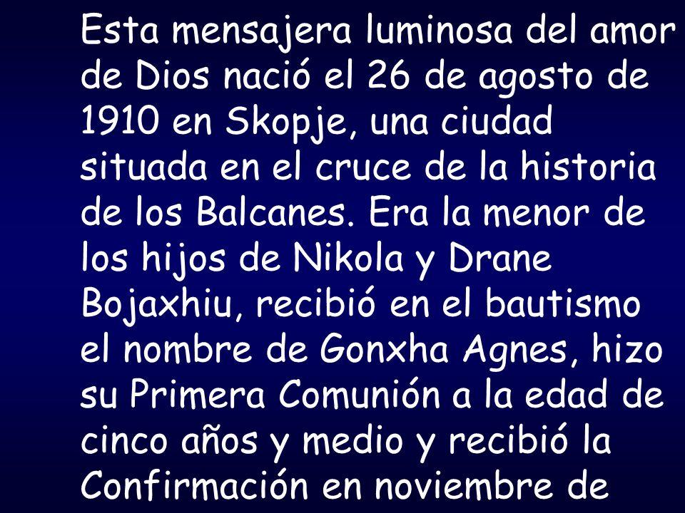 Esta mensajera luminosa del amor de Dios nació el 26 de agosto de 1910 en Skopje, una ciudad situada en el cruce de la historia de los Balcanes. Era l