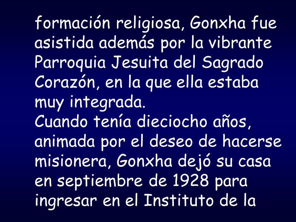 formación religiosa, Gonxha fue asistida además por la vibrante Parroquia Jesuita del Sagrado Corazón, en la que ella estaba muy integrada. Cuando ten