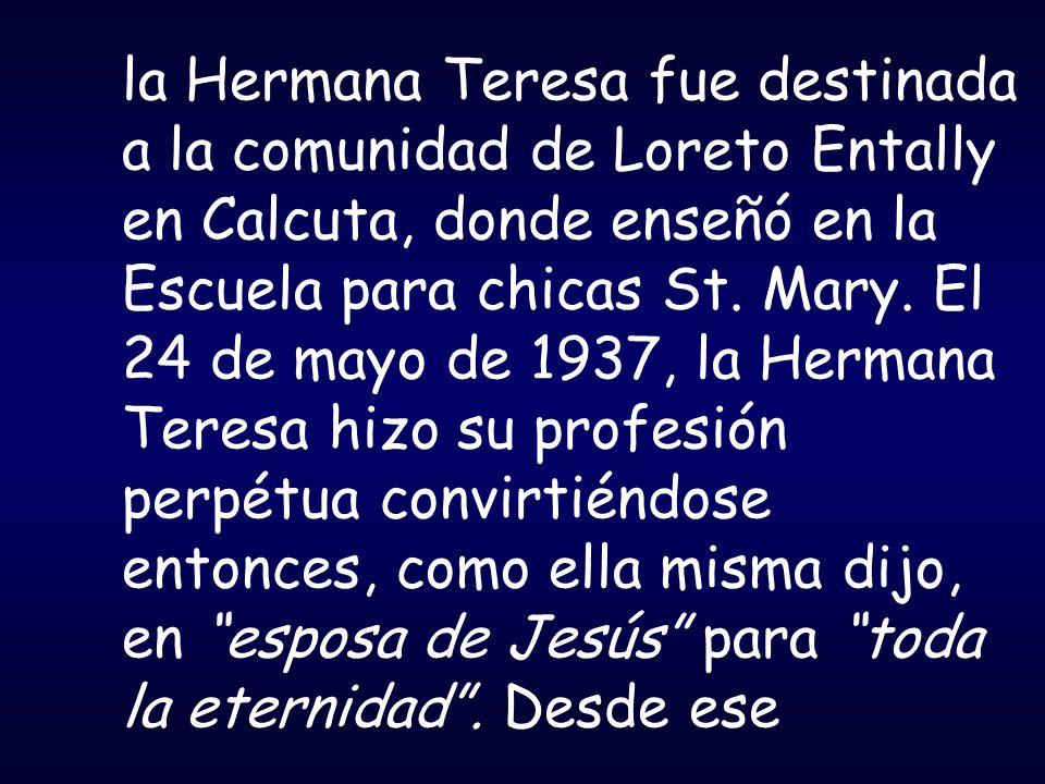 la Hermana Teresa fue destinada a la comunidad de Loreto Entally en Calcuta, donde enseñó en la Escuela para chicas St. Mary. El 24 de mayo de 1937, l