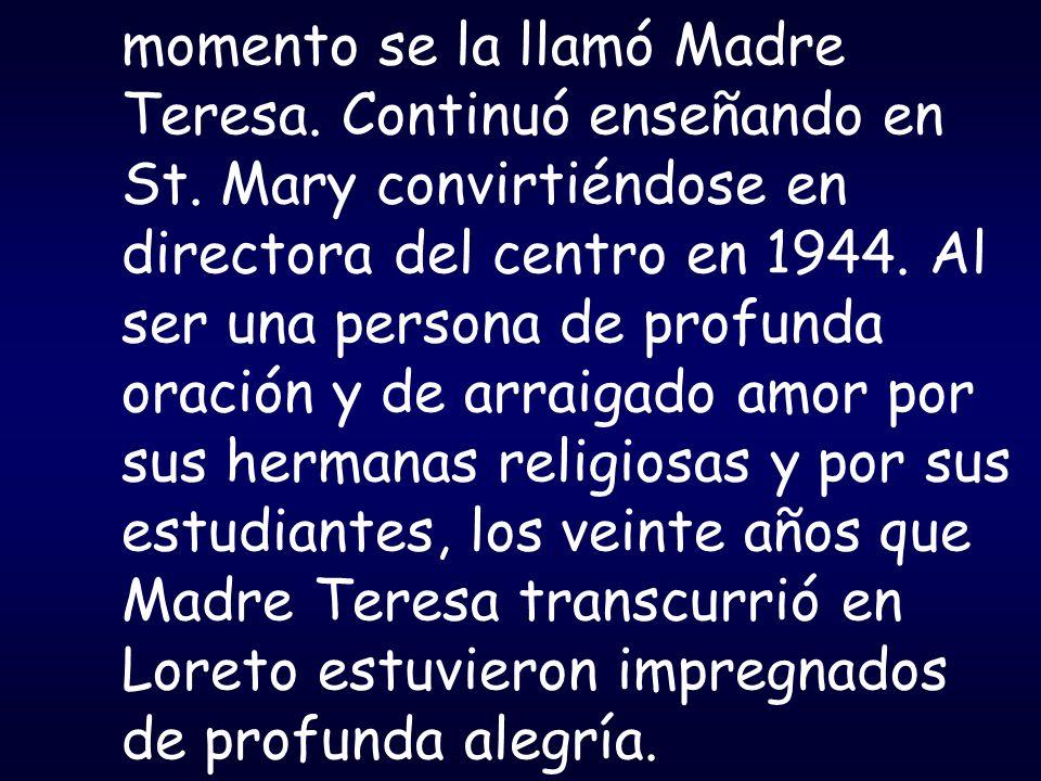 momento se la llamó Madre Teresa. Continuó enseñando en St. Mary convirtiéndose en directora del centro en 1944. Al ser una persona de profunda oració