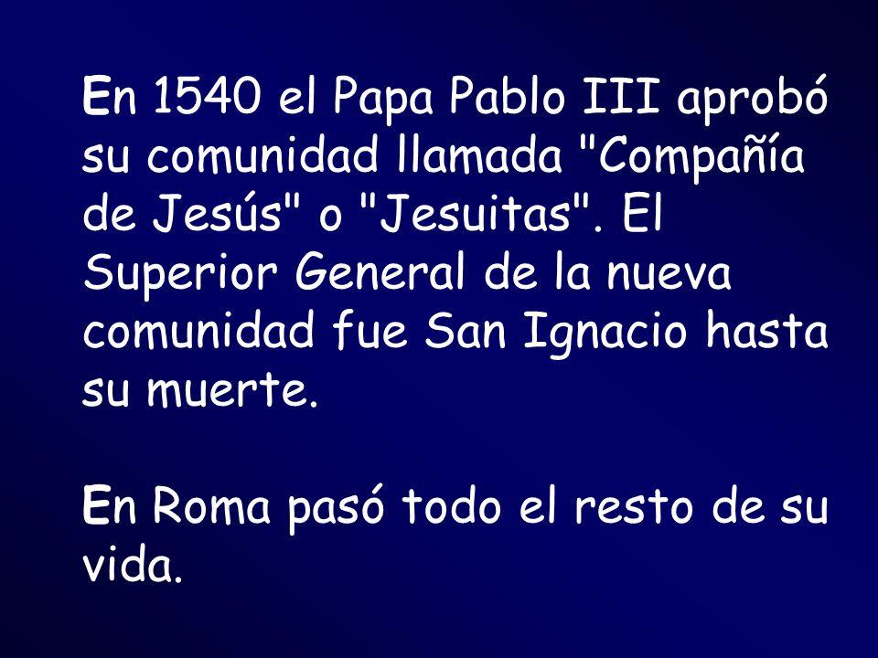 En 1540 el Papa Pablo III aprobó su comunidad llamada